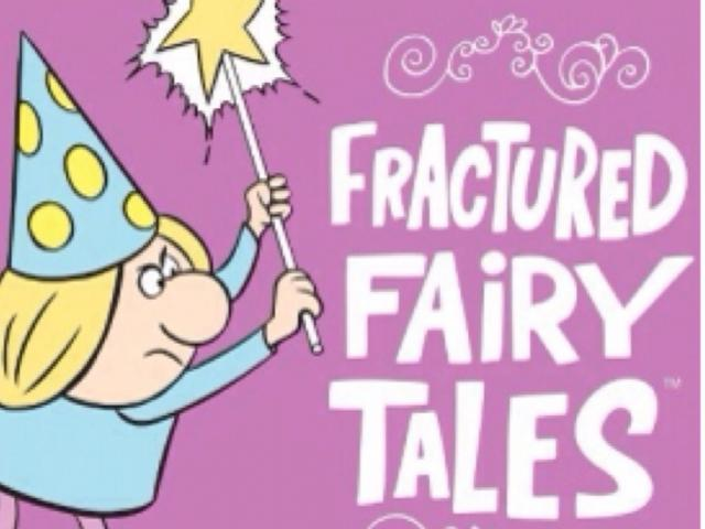 fractured fairy tales ...